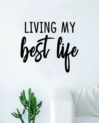 Living My Best Life Wall Decal Sticker Vinyl Art Bedroom Living .