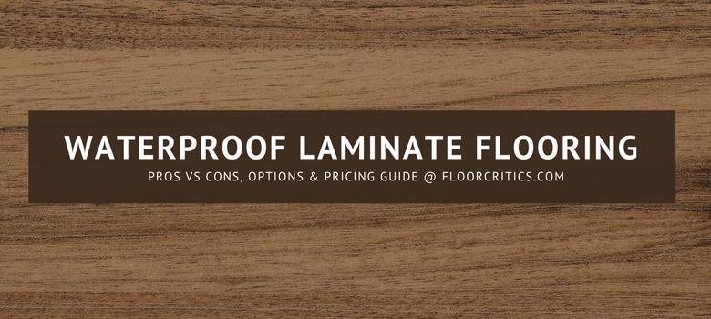Waterproof Laminate Flooring Review | 2020 Pros, Cons & Best Bran