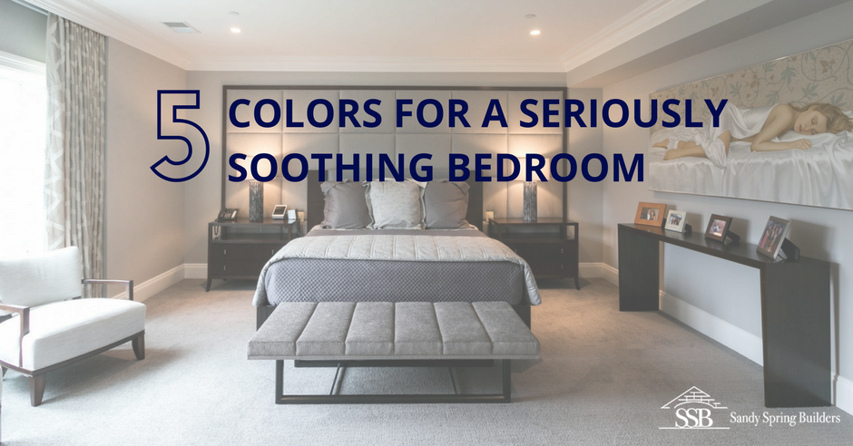 Top 5 Colors For A Seriously Soothing Bedroom | Sandy Spring Builde